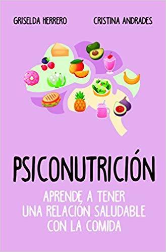 Psiconutrición. Aprende a tener una relación saludable